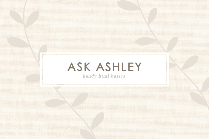 Ask Ashley, Volume 3:  Handy HTML Basics