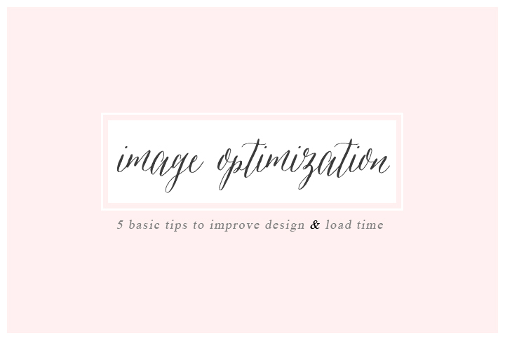 Image Optimization:  5 Basic Tips to Improve Design & Load Time