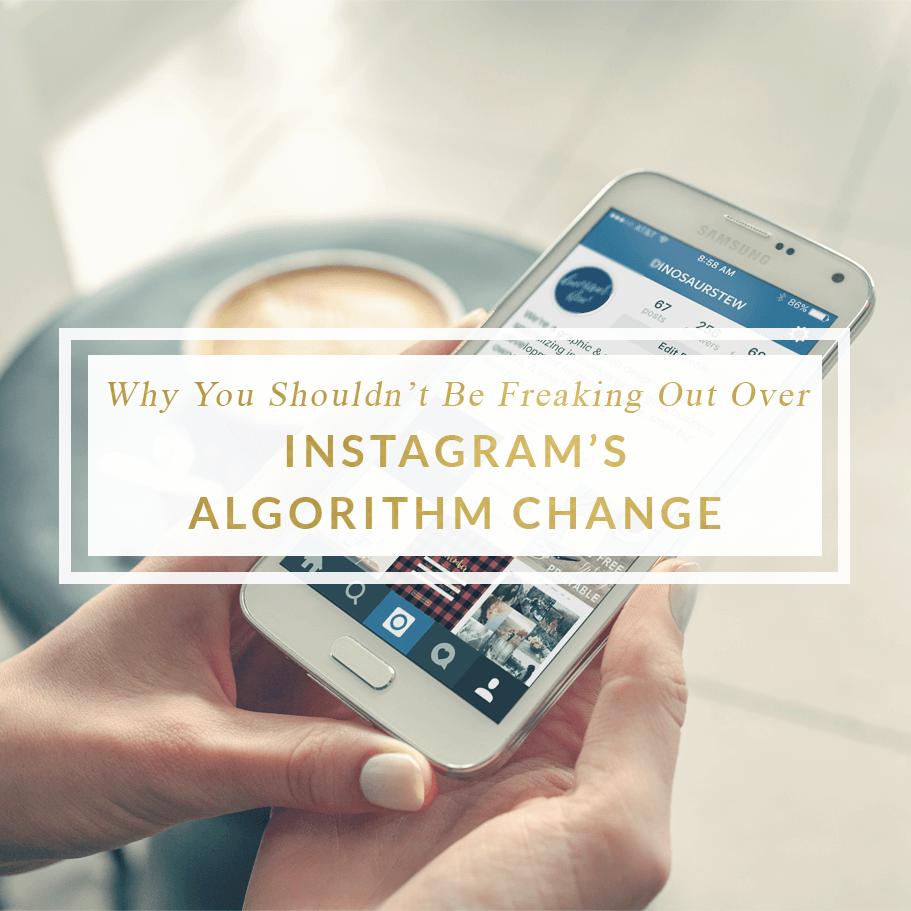 Don't Freak Out Over Instagram's Algorithm Change