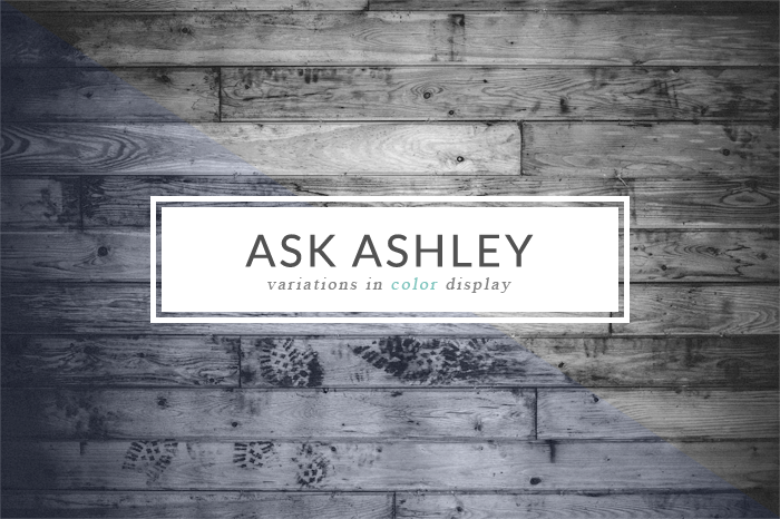 Ask Ashley, Volume 1:  Color Display Variations