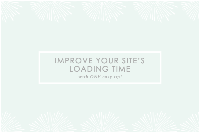 Improve your Site's Loading Time With One Simple Tip