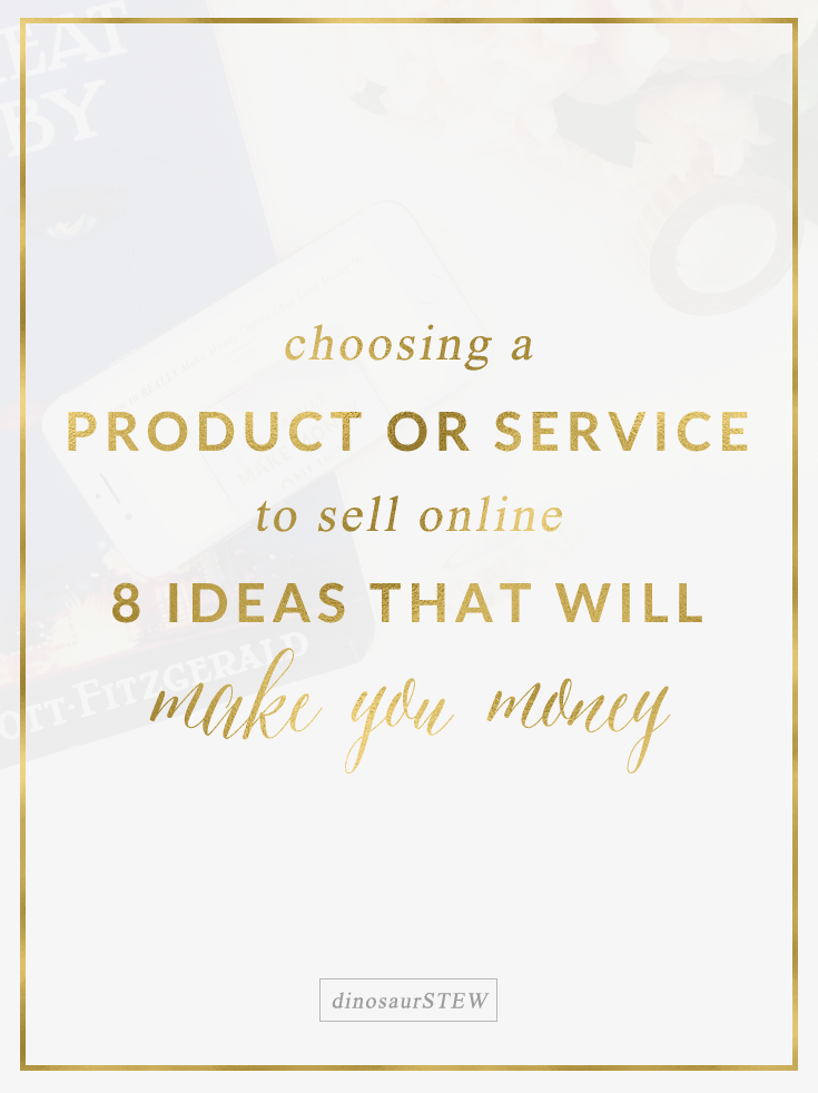 Choosing A Product or Service To Sell Online: 8 Ideas That Will Make You Money